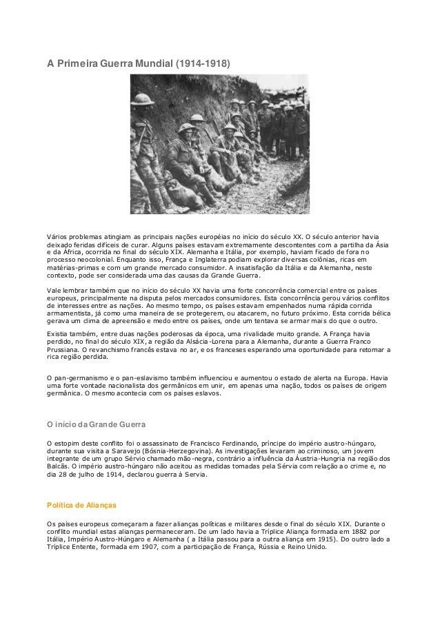 A Primeira Guerra Mundial (1914-1918) Vários problemas atingiam as principais nações européias no início do século XX. O s...