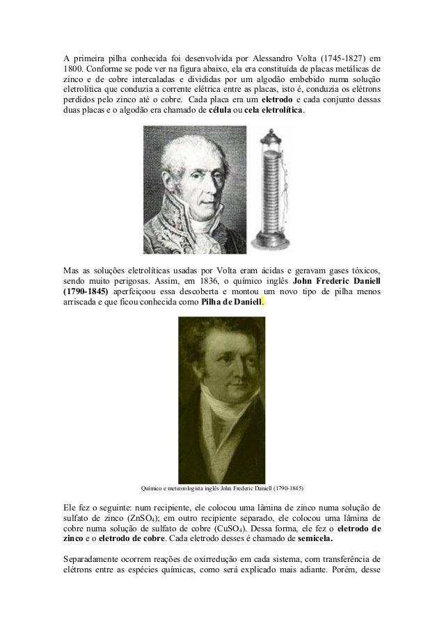 A primeira pilha conhecida foi desenvolvida por Alessandro Volta (1745-1827) em 1800. Conforme se pode ver na figura abaix...