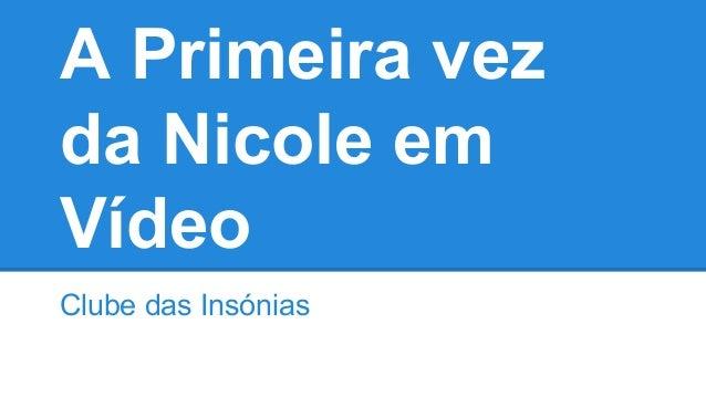 A Primeira vez da Nicole em Vídeo Clube das Insónias