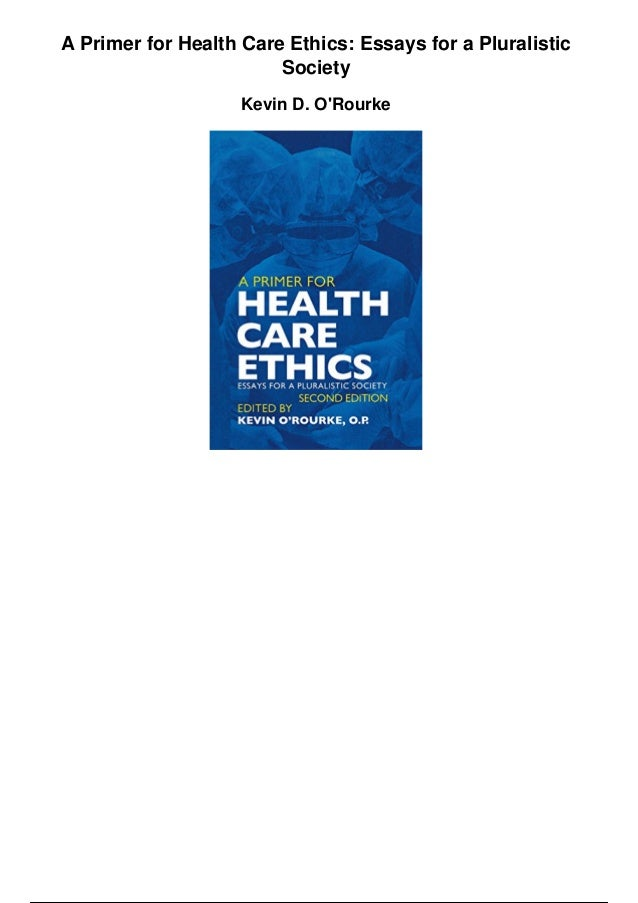 a primer for health care ethics essays for a pluralistic society pdf