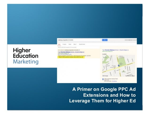 A Primer on Google PPC Ad Extensions and How to Leverage Them for Higher Ed Slide 1 A Primer on Google PPC Ad Extensions a...