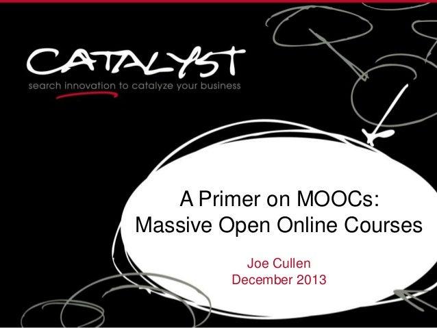 A Primer on MOOCs: Massive Open Online Courses Joe Cullen December 2013
