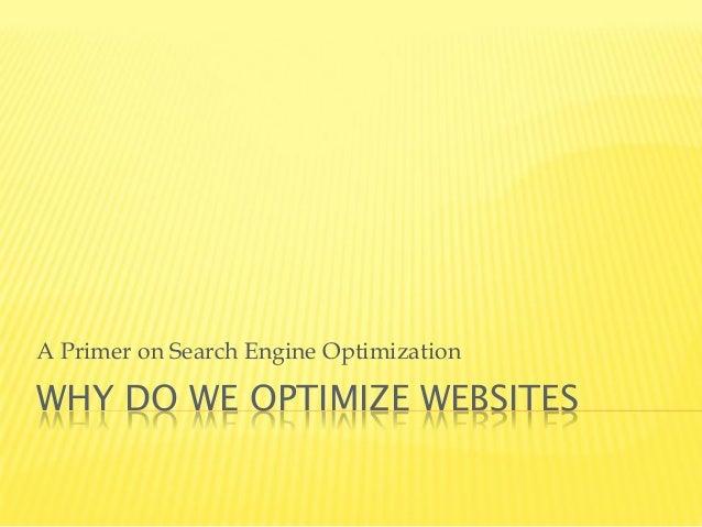 WHY DO WE OPTIMIZE WEBSITES A Primer on Search Engine Optimization