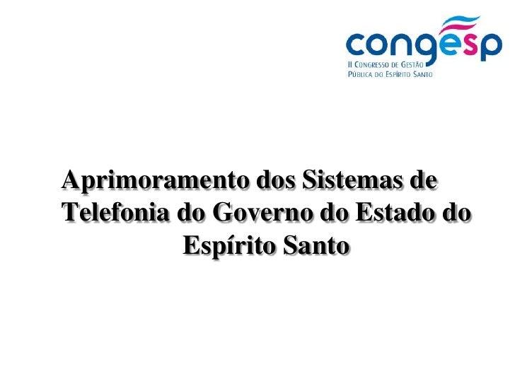 Aprimoramento dos Sistemas de Telefonia do Governo do Estado do Espírito Santo<br />