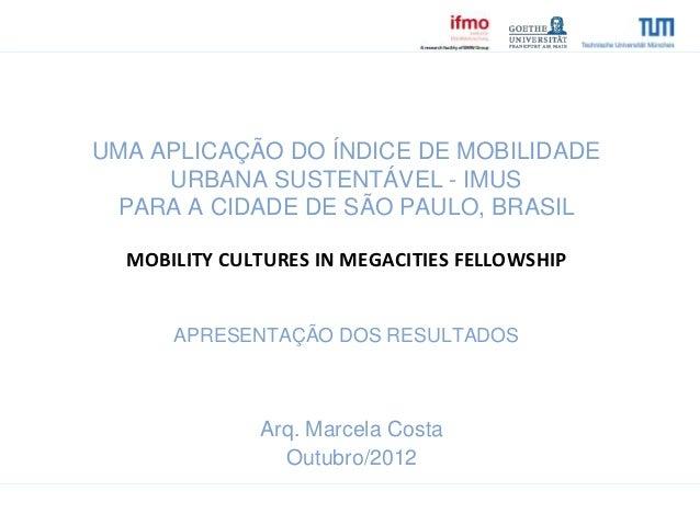 UMA APLICAÇÃO DO ÍNDICE DE MOBILIDADE     URBANA SUSTENTÁVEL - IMUS PARA A CIDADE DE SÃO PAULO, BRASIL  MOBILITY CULTURES ...