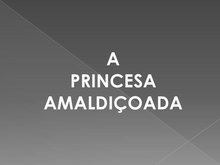 A   PRINCESA AMALDIÇOADA