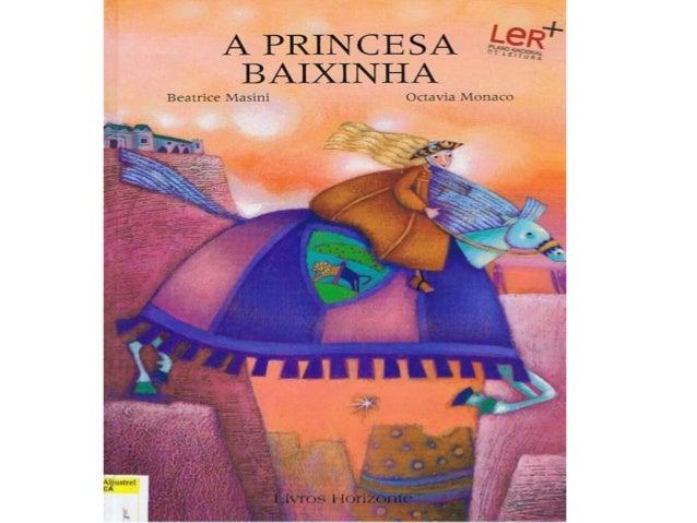 Era uma vez uma Princesa muito bonita mas que sofria imenso por ser baixinha. Era tão pequena queaos quatro anos parecia t...