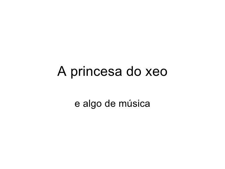A princesa do xeo  e algo de música