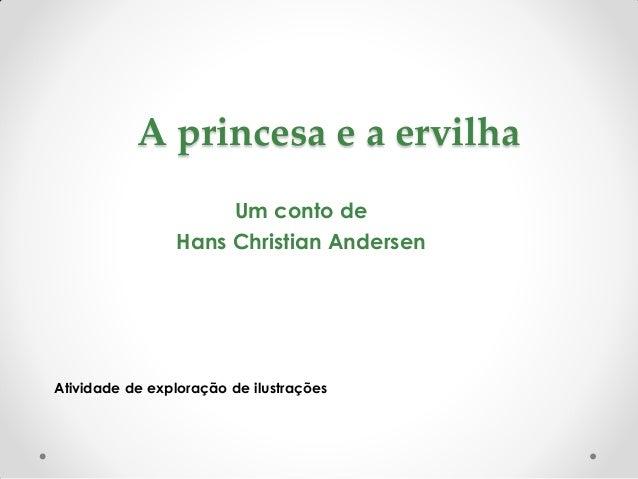 A princesa e a ervilha                     Um conto de                Hans Christian AndersenAtividade de exploração de il...