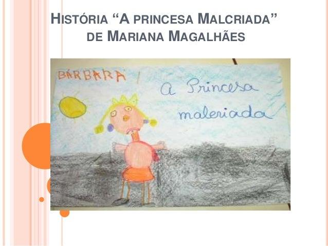 """HISTÓRIA """"A PRINCESA MALCRIADA"""" DE MARIANA MAGALHÃES"""
