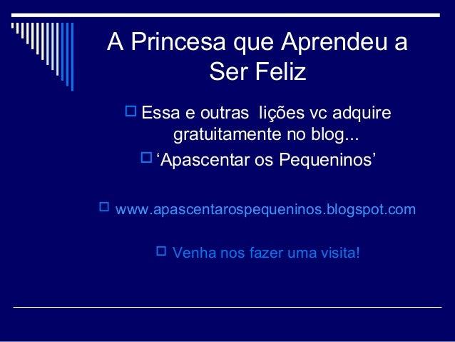 A Princesa que Aprendeu aSer Feliz Essa e outras lições vc adquiregratuitamente no blog... 'Apascentar os Pequeninos' w...