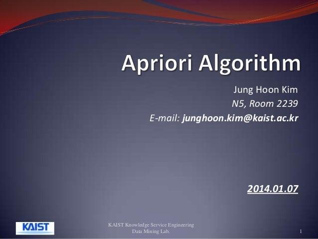 Jung Hoon Kim N5, Room 2239 E-mail: junghoon.kim@kaist.ac.kr  2014.01.07  KAIST Knowledge Service Engineering Data Mining ...