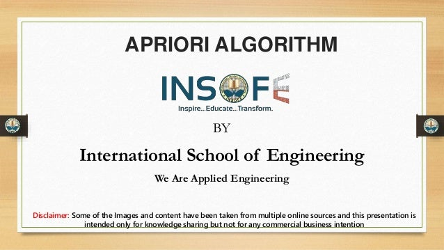 APRIORI ALGORITHM BY International School of Engineering We Are Applied Engineering Disclaimer: Some of the Images and con...