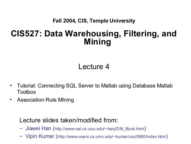 Fall 2004, CIS, Temple University CIS527: Data Warehousing, Filtering, and Mining Lecture 4 • Tutorial: Connecting SQL Ser...