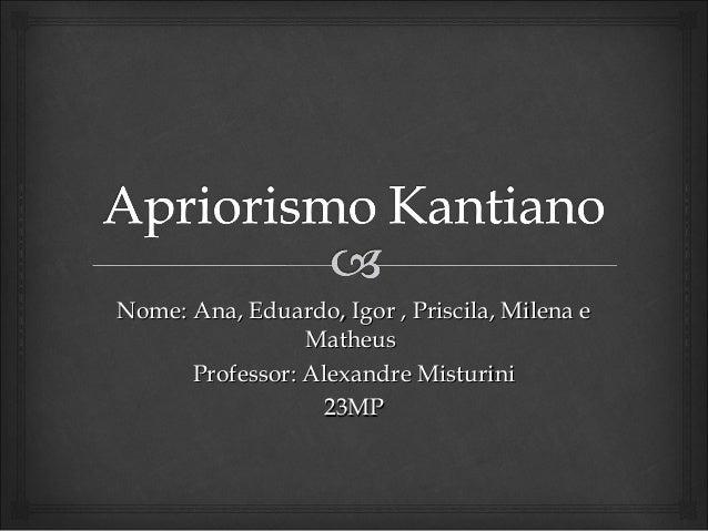 Nome: Ana, Eduardo, Igor , Priscila, Milena eNome: Ana, Eduardo, Igor , Priscila, Milena e MatheusMatheus Professor: Alexa...