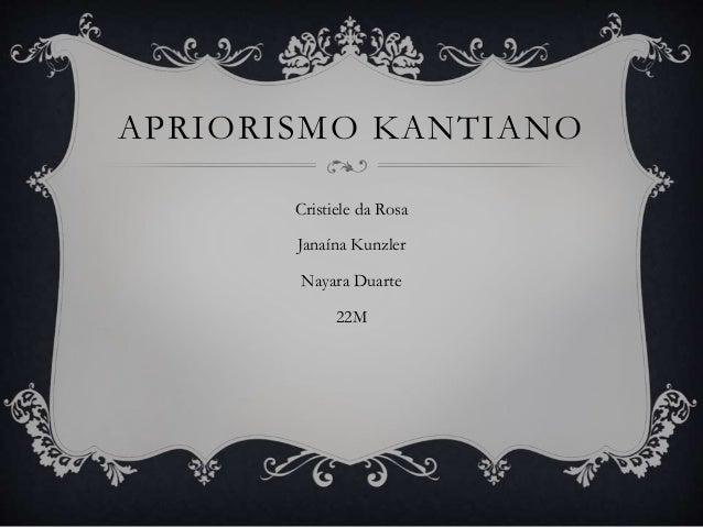 APRIORISMO KANTIANO Cristiele da Rosa Janaína Kunzler Nayara Duarte 22M