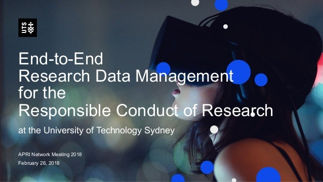 End-to-End Research Data Management for the Responsible Conduct of Research at the University of Technology Sydney APRI Ne...