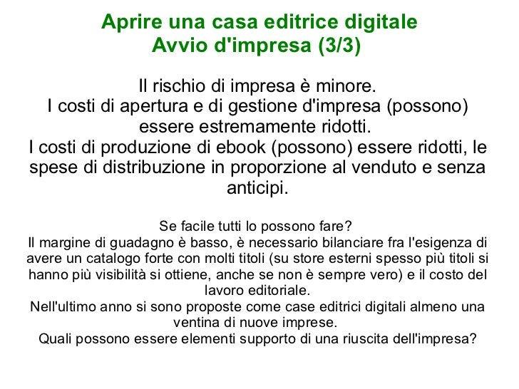 Aprire una casa editrice digitale Avvio d'impresa (3/3)  Il rischio di impresa è minore. I costi di apertura e di gestione...