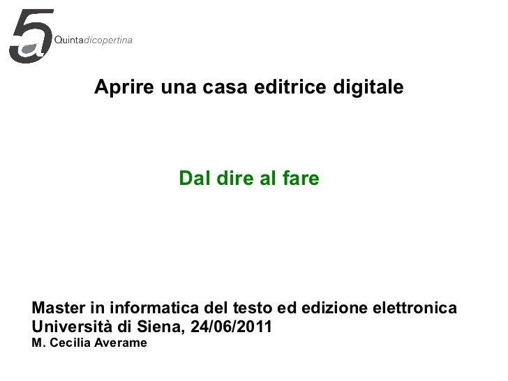 Aprire una casa editrice digitale Dal dire al fare Master in informatica del testo ed edizione elettronica Università di S...