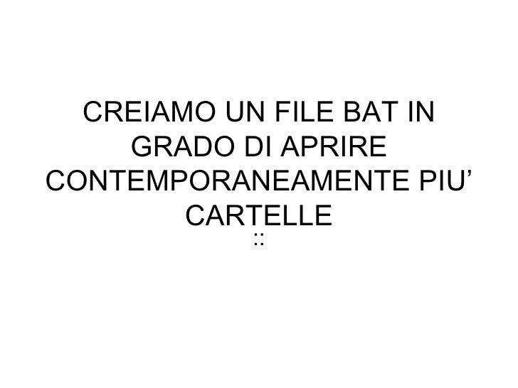 CREIAMO UN FILE BAT IN GRADO DI APRIRE CONTEMPORANEAMENTE PIU' CARTELLE ::