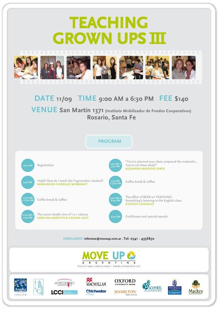TEACHING                        GROWN UPS III         DATE 11/09 TIME 9:00 AM a 6:30 PM FEE $140        VENUE San Martín 1...