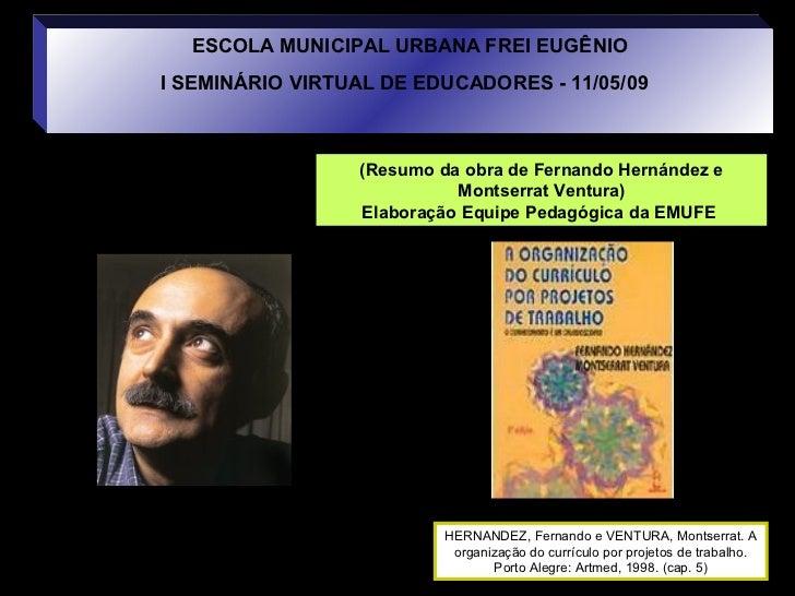ESCOLA MUNICIPAL URBANA FREI EUGÊNIOI SEMINÁRIO VIRTUAL DE EDUCADORES - 11/05/09                 (Resumo da obra de Fernan...