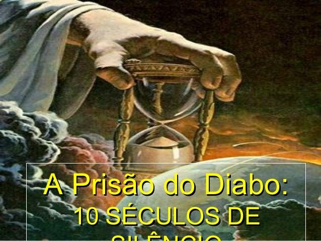 A Prisão do Diabo:A Prisão do Diabo: 10 SÉCULOS DE10 SÉCULOS DE