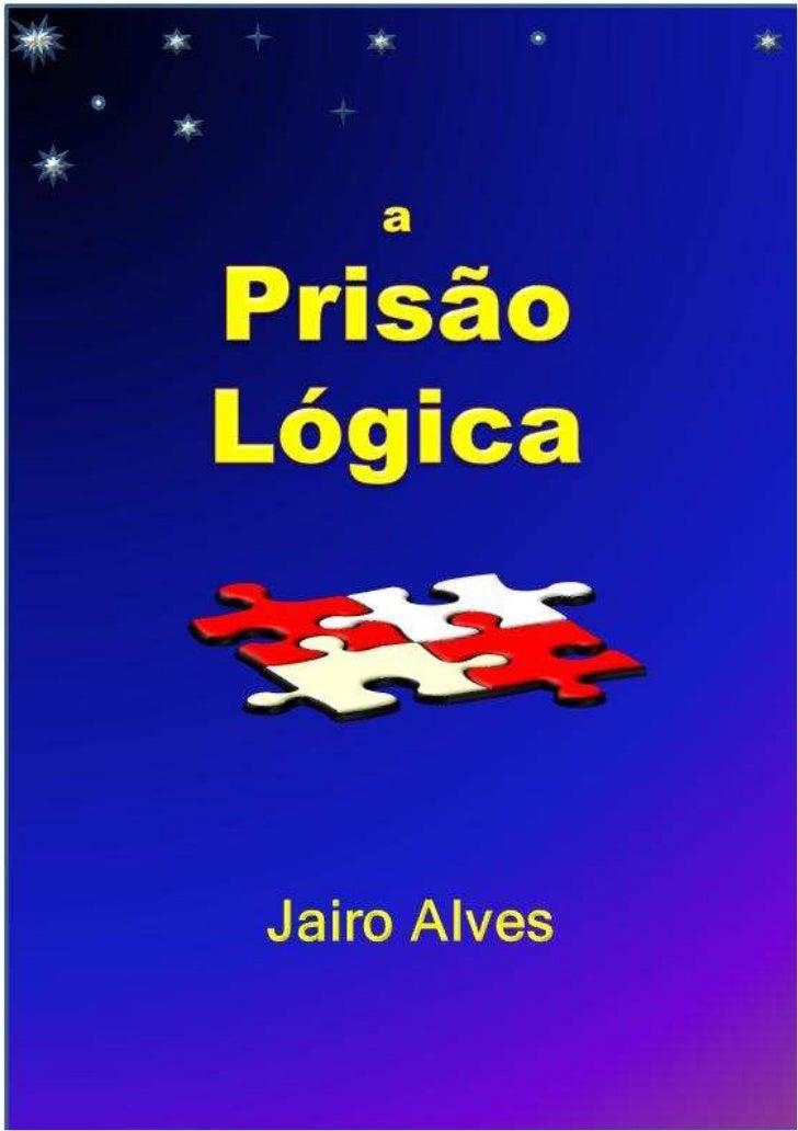 Jairo AlvesSumário1   Introdução................................................32   A Lógica................................