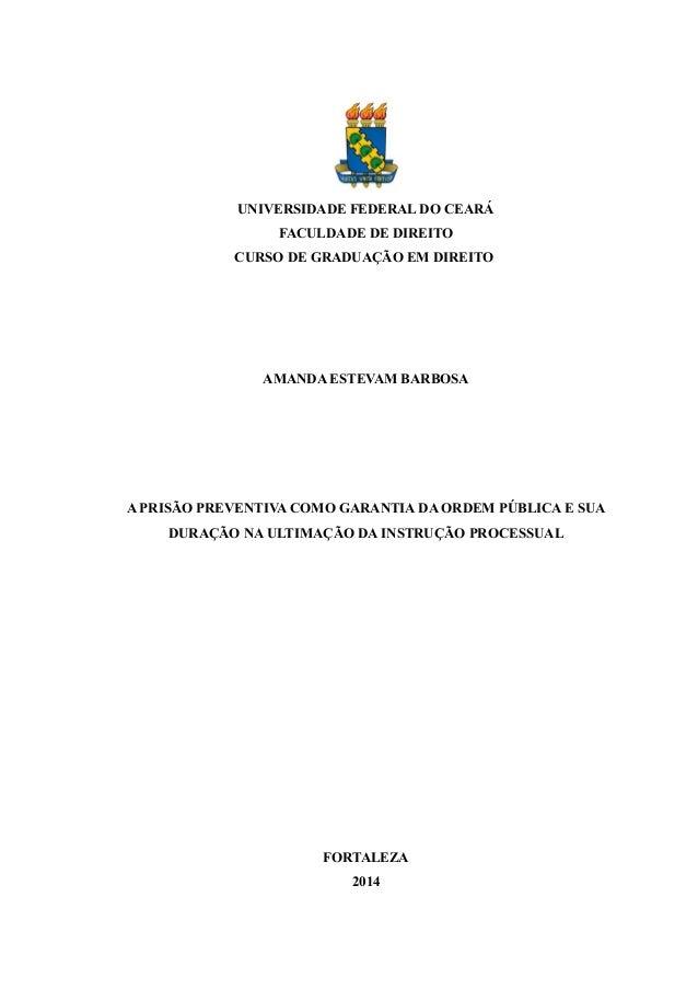 UNIVERSIDADE FEDERAL DO CEARÁ  FACULDADE DE DIREITO  CURSO DE GRADUAÇÃO EM DIREITO  AMANDA ESTEVAM BARBOSA  A PRISÃO PREVE...