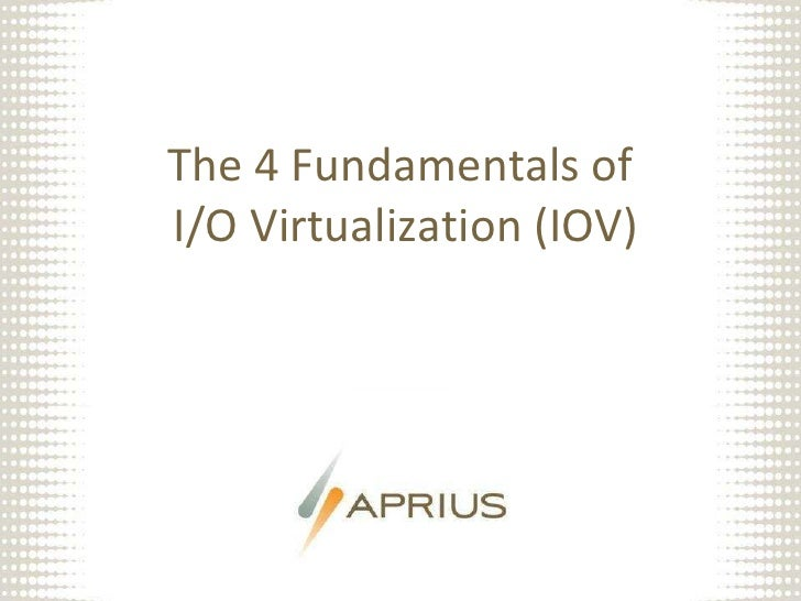 The 4 Fundamentals of I/O Virtualization (IOV)<br />A<br />