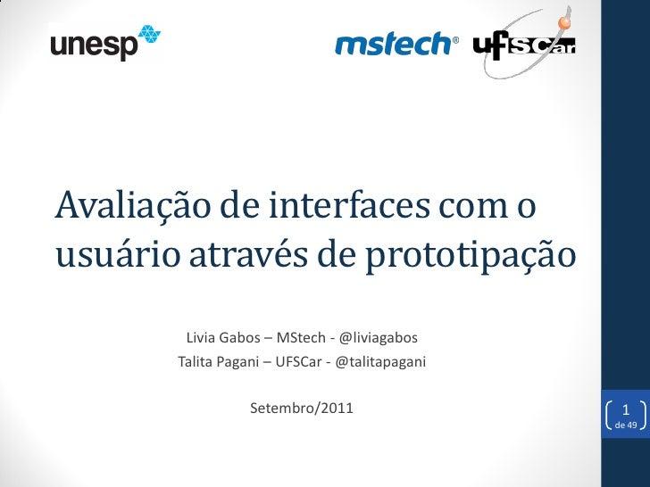 Avaliação de interfaces com ousuário através de prototipação        Livia Gabos – MStech - @liviagabos       Talita Pagani...