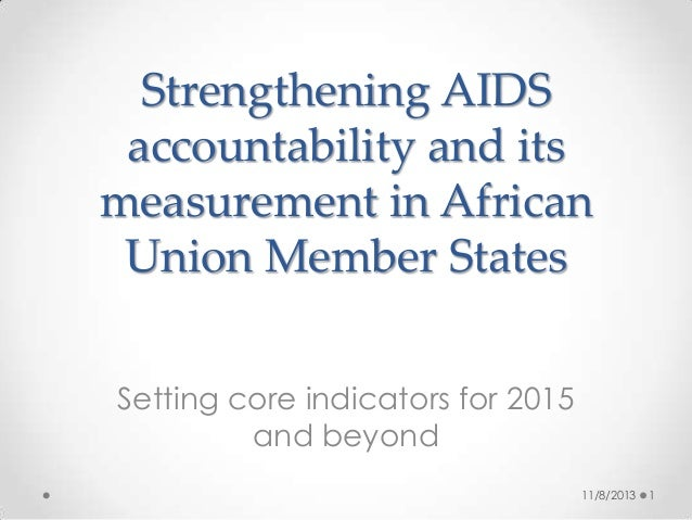 Strengthening AIDS accountability and its measurement in African Union Member States Setting core indicators for 2015 and ...