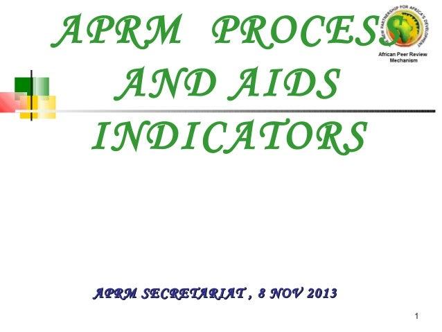 APRM PROCESS AND AIDS INDICATORS  APRM SECRETARIAT , 8 NOV 2013 1