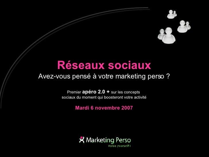 Réseaux sociaux Avez-vous pensé à votre marketing perso? Premier  apéro 2.0 +   sur les concepts  sociaux du moment qui b...