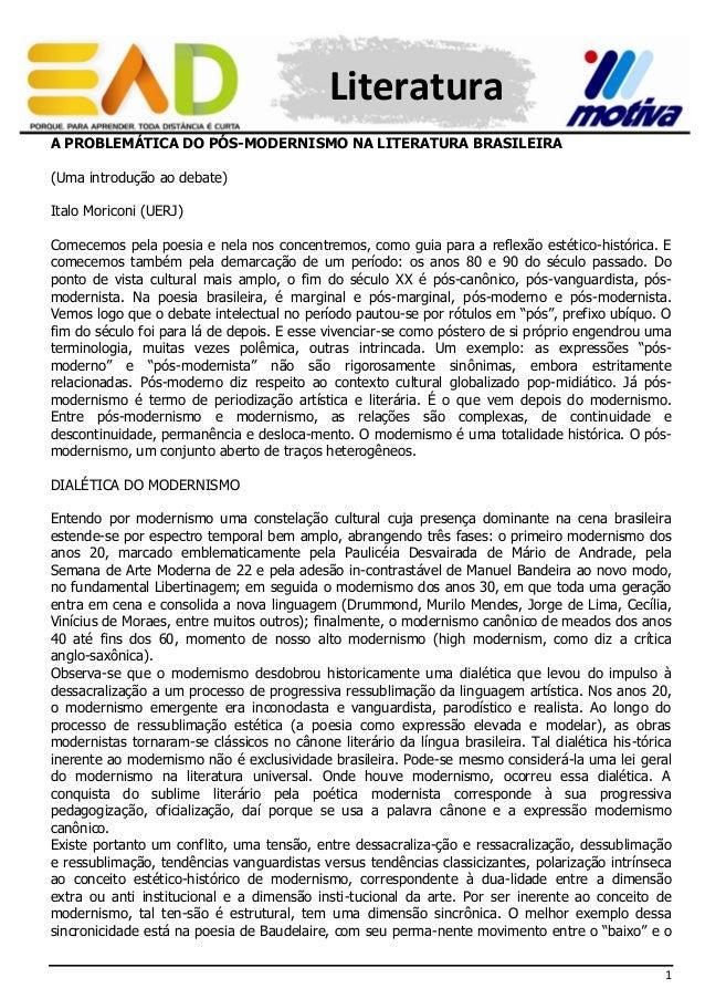 Literatura A PROBLEMÁTICA DO PÓS-MODERNISMO NA LITERATURA BRASILEIRA (Uma introdução ao debate) Italo Moriconi (UERJ) Come...
