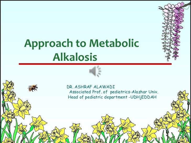 Approach to Metabolic            Alkalosis<br />DR. ASHRAF ALAWADI<br />                                     Associated Pr...