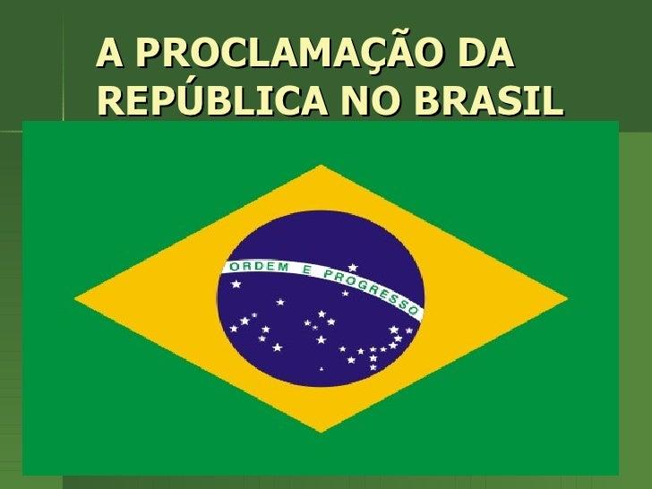 A PROCLAMAÇÃO DA REPÚBLICA NO BRASIL