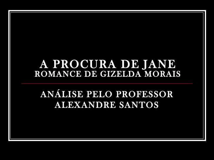 A PROCURA DE JANE ROMANCE DE GIZELDA MORAIS ANÁLISE PELO PROFESSOR ALEXANDRE SANTOS