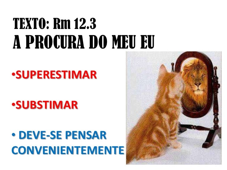 TEXTO: Rm 12.3A PROCURA DO MEU EU•SUPERESTIMAR•SUBSTIMAR• DEVE-SE PENSARCONVENIENTEMENTE