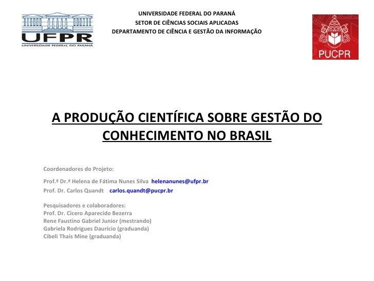 A PRODUÇÃO CIENTÍFICA SOBRE GESTÃO DO CONHECIMENTO NO BRASIL Coordenadores do Projeto: Prof.ª Dr.ª Helena de Fátima Nunes ...