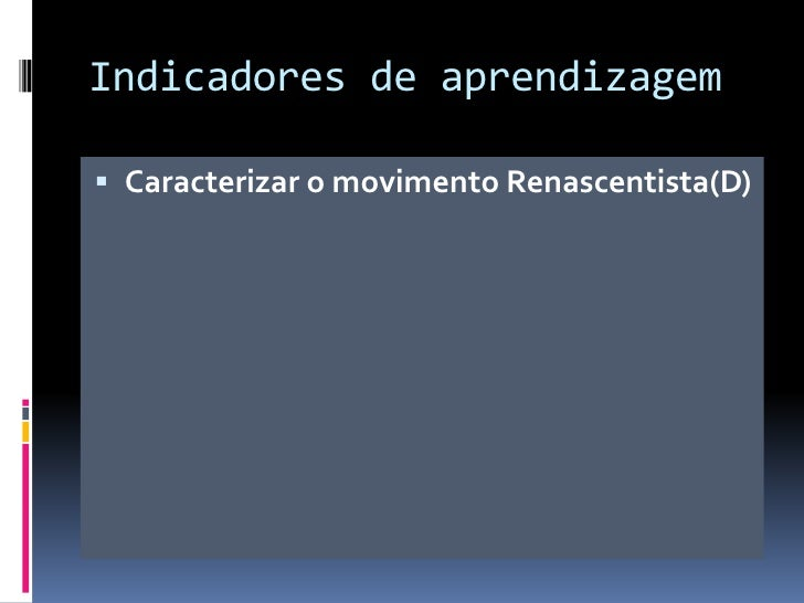 Indicadores de aprendizagem Caracterizar o movimento Renascentista(D)