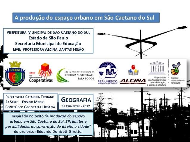 A produção do espaço urbano em São Caetano do Sul PREFEITURA MUNICIPAL DE SÃO CAETANO DO SUL Estado de São Paulo Secretari...