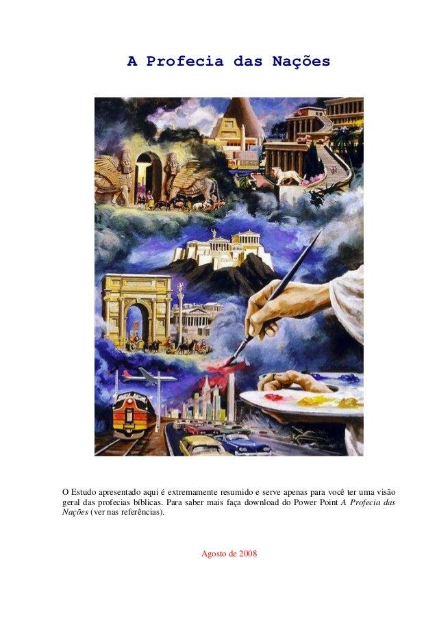 A Profecia das Nações O Estudo apresentado aqui é extremamente resumido e serve apenas para você ter uma visão geral das p...