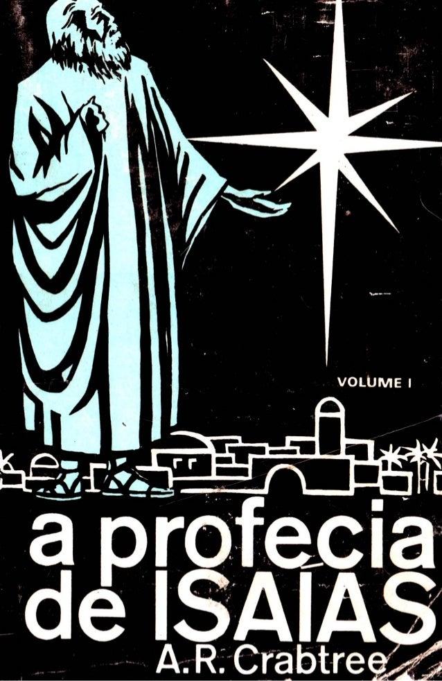 """A PROFECIA DE ISAIAS CA P ÍT UL OS 1-39 TEXTO, EXEGESE E EXPOSIÇÃO VOLUME I A. R. CRABTREE, A. B., D. B-, Th. D. 1."""" EDIÇÃ..."""