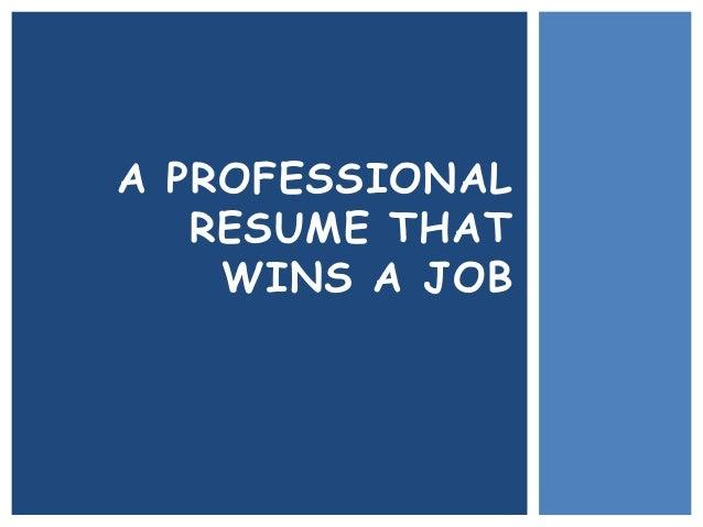 A PROFESSIONAL RESUME THAT WINS A JOB
