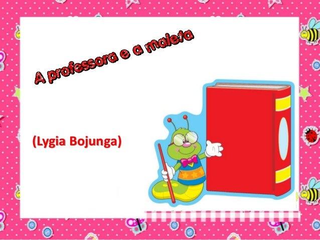(Lygia Bojunga)