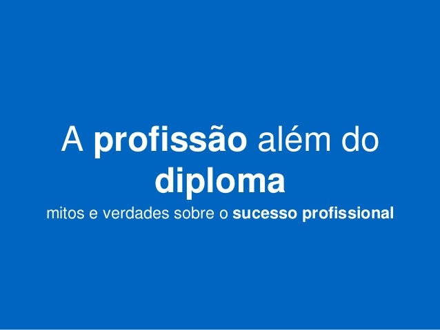 A profissão além do diploma mitos e verdades sobre o sucesso profissional