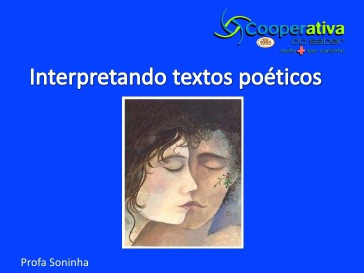 Interpretando textos poéticos<br />Profa Soninha<br />