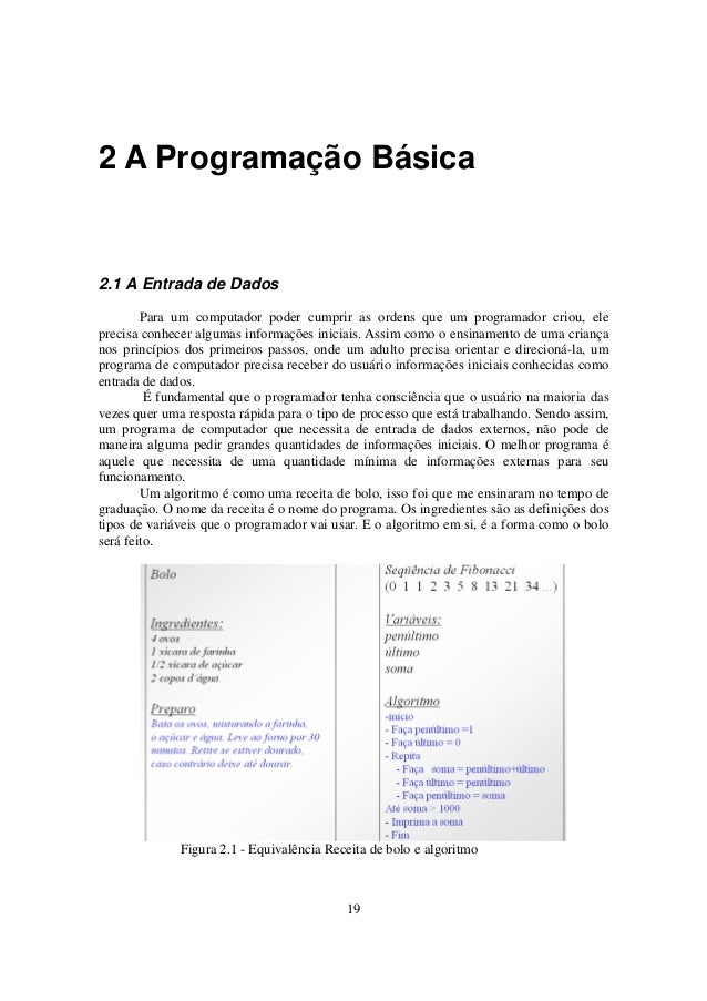 19 2 A Programação Básica 2.1 A Entrada de Dados Para um computador poder cumprir as ordens que um programador criou, ele ...