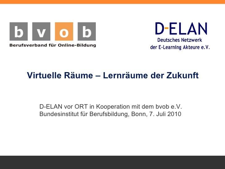 Virtuelle Räume – Lernräume der Zukunft   D-ELAN vor ORT in Kooperation mit dem bvob  e.V. Bundesinstitut für Berufsbildun...